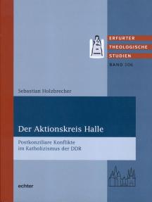 Der Aktionskreis Halle: Postkonziliare Konflikte im Katholizismus der DDR