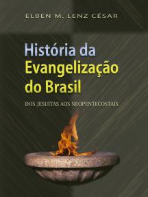 Historia da evangelização do Brasil: Dos jesuítas aos neopentecostais