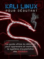 Kali Linux pour débutant : le guide ultime du débutant pour apprendre le système d'exploitation des hackers: Hacking