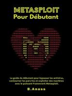 Metasploit Pour Débutant: Le guide du débutant pour bypasser les antivirus, contourner les pare-feu et exploiter des machines avec le puissant Framework Metasploit: Hacking