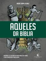 Aqueles da Bíblia: História, fé e cultura do povo bíblico de Israel e sua atuação no plano divino