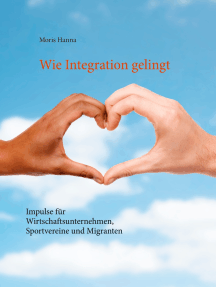 Wie Integration gelingt: Impulse für Wirtschaftsunternehmen, Sportvereine und Migranten