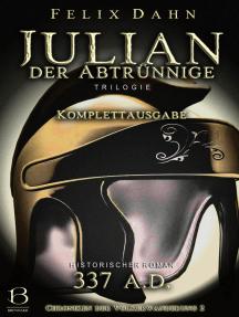 Julian: Der Abtrünnige. Komplettausgabe (Historischer Roman: 337 A.D.)