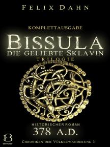 Bissula: Die geliebte Sklavin. Komplettausgabe (Historischer Roman: 378 A.D.)