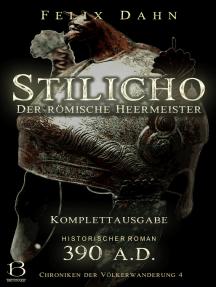 Stilicho: Der römische Heermeister. Komplettausgabe (Historischer Roman: 390 A.D.)