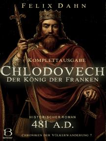 Chlodovech: Der König der Franken. Komplettausgabe (Historischer Roman: 481 A.D.)