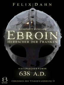 Ebroin: Herrscher der Franken. Komplettausgabe (Historischer Roman: 638 A.D.)