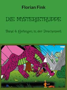 Die Mysterietruppe: Band 4: Gefangen in der Drachenwelt