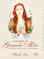 O Anuário da Grande Mãe: Guia prático de rituais para celebrar a Deusa