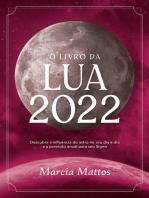 O livro da Lua 2022: Descubra a influência do astro no seu dia a dia e a previsão anual para seu Signo
