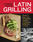 Recipes from Latin Grilling by Lourdes Castro