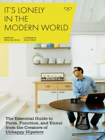 It's Lonely in the Modern World: The Essential Guide to Form, Function, and Ennui from the Creators of Unhappy Hipsters