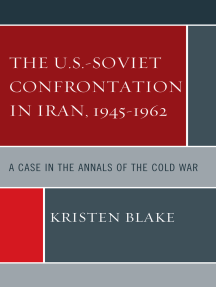 The U.S.-Soviet Confrontation in Iran, 1945-1962: A Case in the Annals of the Cold War