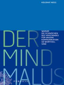 Der Mind Malus: Warum die Schwächen des Verstandes für unsere Kommunikation so wertvoll sind