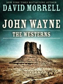 John Wayne: The Westerns by David Morrell