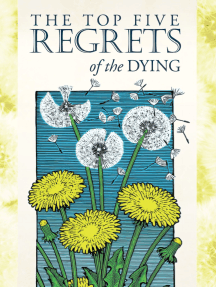Top Five Regrets of the Dying by Bronnie Ware (Excerpt)