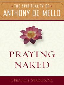 Praying Naked: The Spirituality of Anthony de Mello